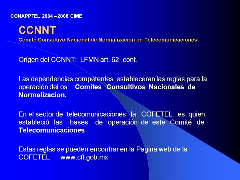 CCNNT Comité Consultivo Nacional de Normalizacion en Telecomunicaciones Origen del CCNNT: LFMN art. 62 cont. Las dependencias competentes estableceran
