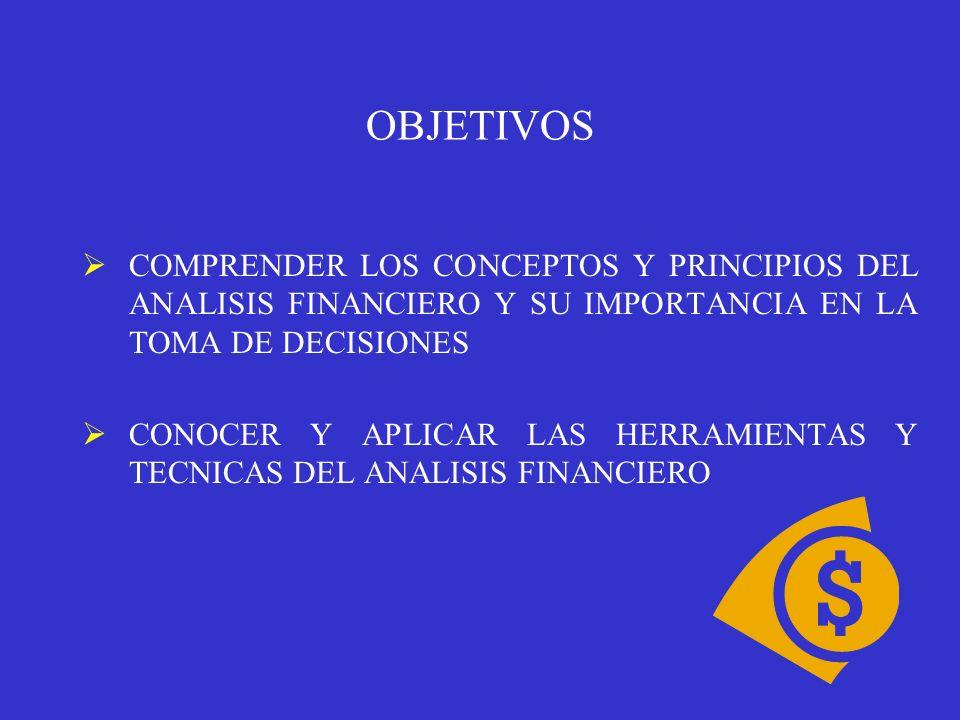 OBJETIVOS COMPRENDER LOS CONCEPTOS Y PRINCIPIOS DEL ANALISIS FINANCIERO Y SU IMPORTANCIA EN LA TOMA DE DECISIONES CONOCER Y APLICAR LAS HERRAMIENTAS Y