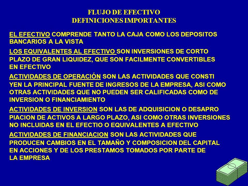 FLUJO DE EFECTIVO DEFINICIONES IMPORTANTES EL EFECTIVO COMPRENDE TANTO LA CAJA COMO LOS DEPOSITOS BANCARIOS A LA VISTA LOS EQUIVALENTES AL EFECTIVO SO