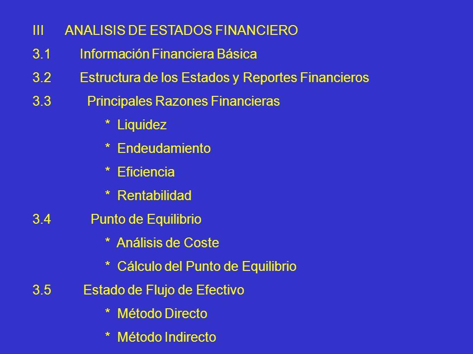 IIIANALISIS DE ESTADOS FINANCIERO 3.1 Información Financiera Básica 3.2 Estructura de los Estados y Reportes Financieros 3.3 Principales Razones Finan
