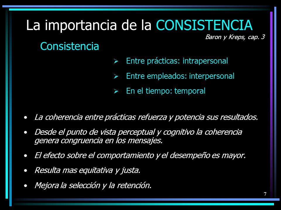 7 La importancia de la CONSISTENCIA Consistencia Entre prácticas: intrapersonal Entre empleados: interpersonal En el tiempo: temporal La coherencia entre prácticas refuerza y potencia sus resultados.