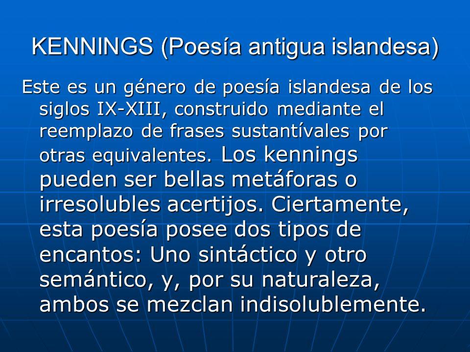 KENNINGS (Poesía antigua islandesa) Este es un género de poesía islandesa de los siglos IX-XIII, construido mediante el reemplazo de frases sustantíva