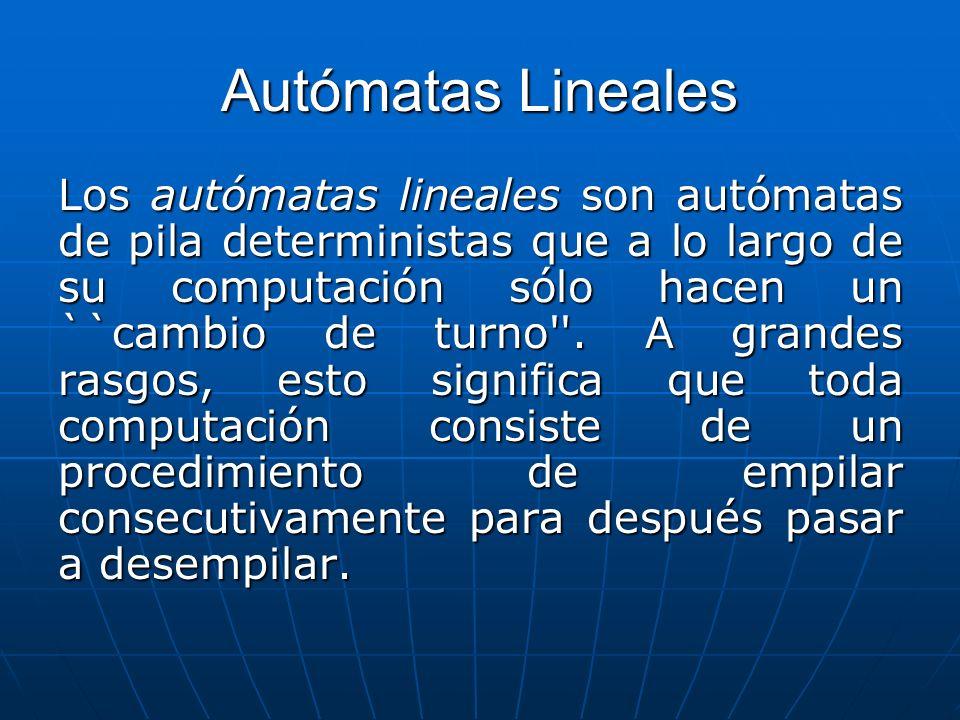 Autómatas Lineales Los autómatas lineales son autómatas de pila deterministas que a lo largo de su computación sólo hacen un ``cambio de turno''. A gr