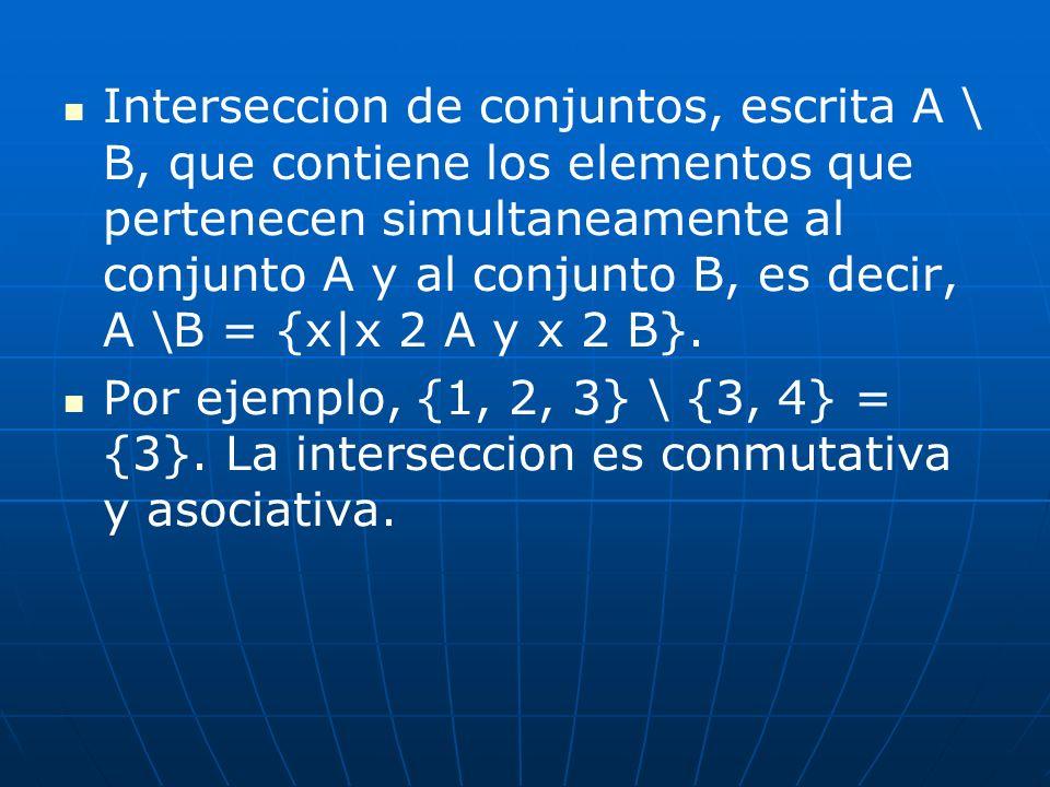 Interseccion de conjuntos, escrita A \ B, que contiene los elementos que pertenecen simultaneamente al conjunto A y al conjunto B, es decir, A \B = {x