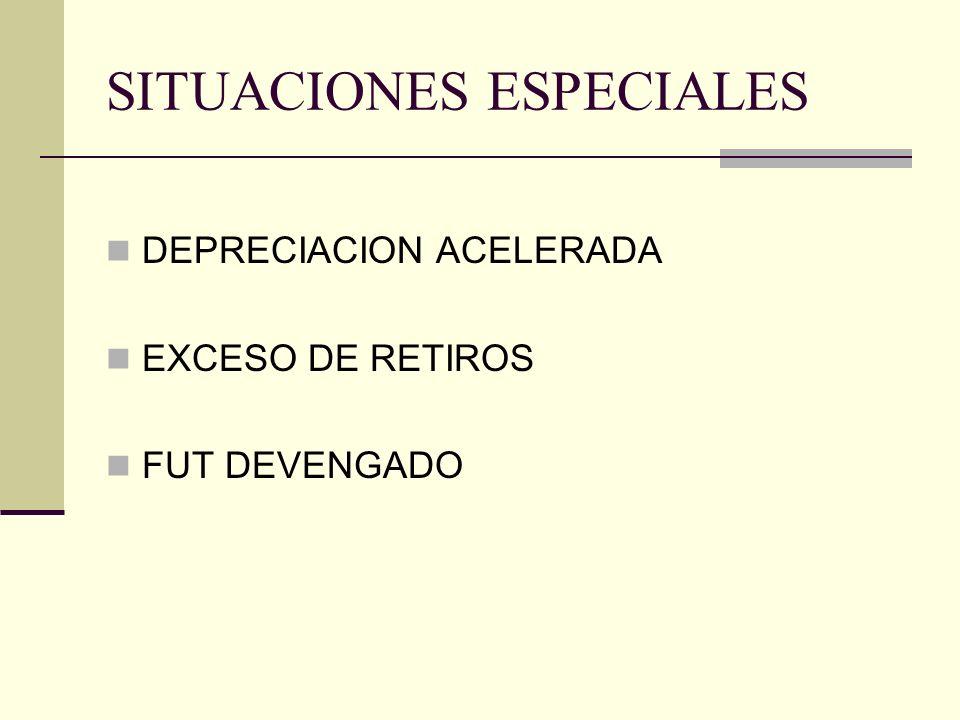 SITUACIONES ESPECIALES DEPRECIACION ACELERADA EXCESO DE RETIROS FUT DEVENGADO