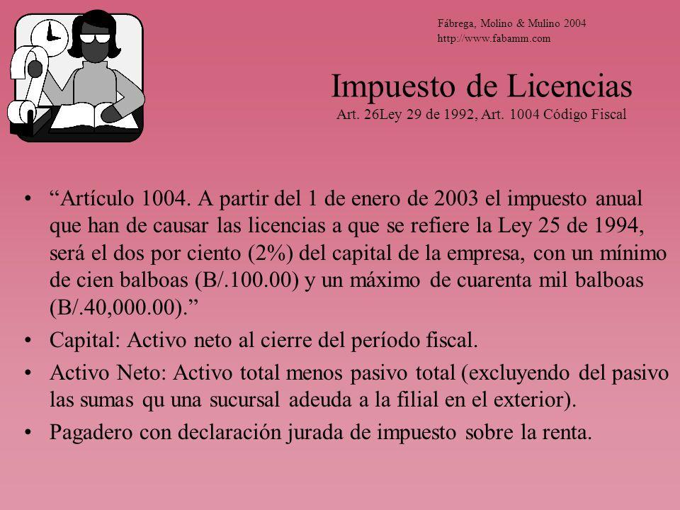 Impuesto de Licencias Art. 26Ley 29 de 1992, Art. 1004 Código Fiscal Artículo 1004. A partir del 1 de enero de 2003 el impuesto anual que han de causa