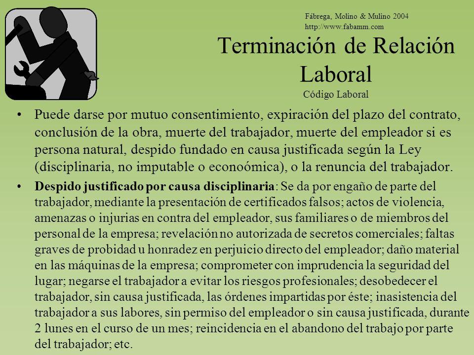 Terminación de Relación Laboral Código Laboral Puede darse por mutuo consentimiento, expiración del plazo del contrato, conclusión de la obra, muerte