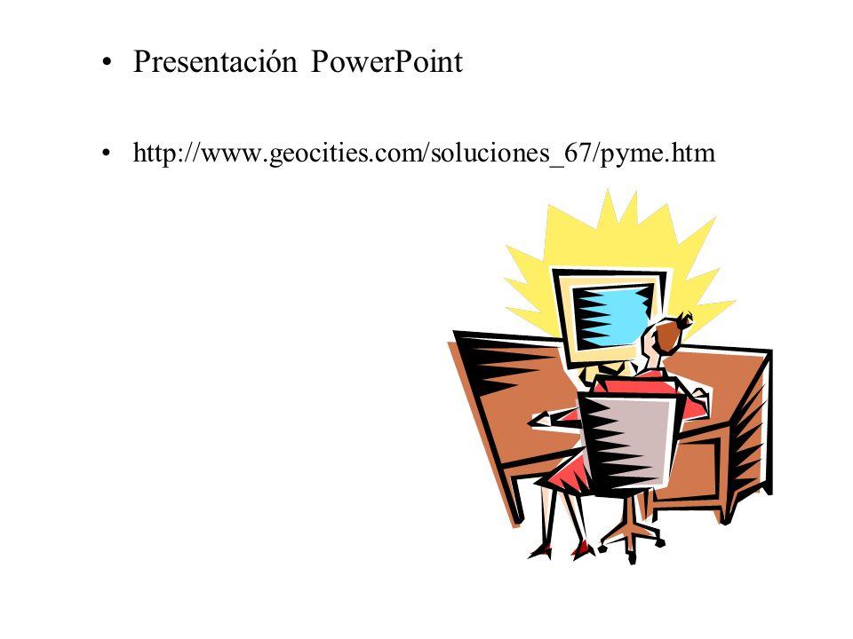 Presentación PowerPoint http://www.geocities.com/soluciones_67/pyme.htm