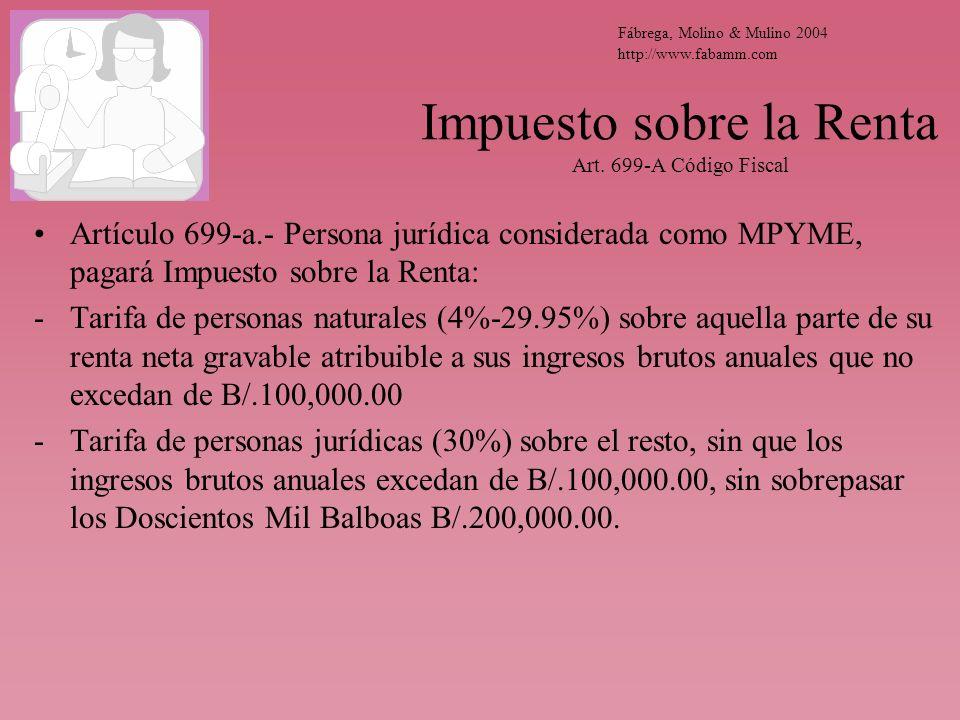 Impuesto sobre la Renta Art. 699-A Código Fiscal Artículo 699-a.- Persona jurídica considerada como MPYME, pagará Impuesto sobre la Renta: -Tarifa de