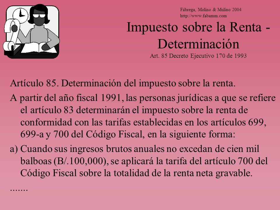 Impuesto sobre la Renta - Determinación Art. 85 Decreto Ejecutivo 170 de 1993 Artículo 85. Determinación del impuesto sobre la renta. A partir del año