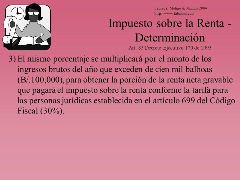 Impuesto sobre la Renta - Determinación Art. 85 Decreto Ejecutivo 170 de 1993 3)El mismo porcentaje se multiplicará por el monto de los ingresos bruto
