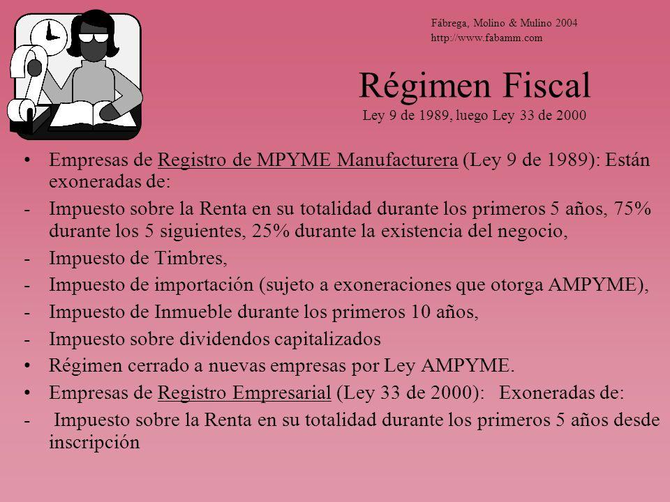 Régimen Fiscal Ley 9 de 1989, luego Ley 33 de 2000 Empresas de Registro de MPYME Manufacturera (Ley 9 de 1989): Están exoneradas de: -Impuesto sobre l