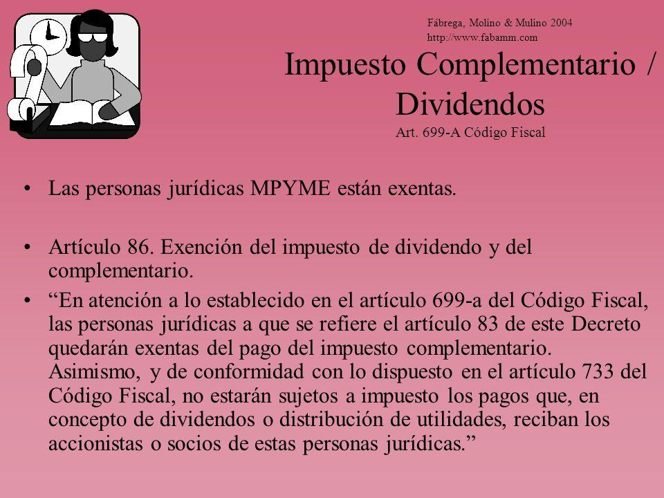 Impuesto Complementario / Dividendos Art. 699-A Código Fiscal Las personas jurídicas MPYME están exentas. Artículo 86. Exención del impuesto de divide