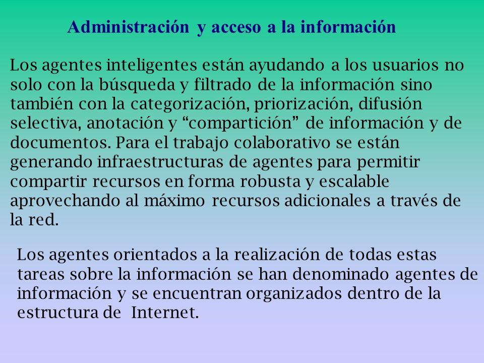 Administración y acceso a la información Los agentes inteligentes están ayudando a los usuarios no solo con la búsqueda y filtrado de la información s