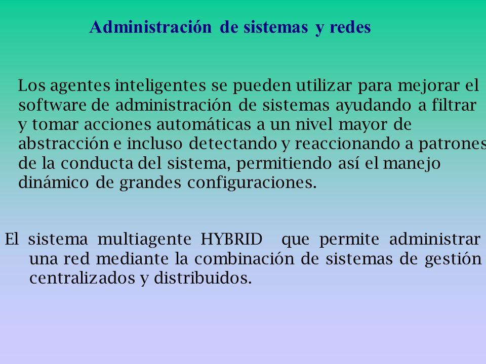 Administración de sistemas y redes Los agentes inteligentes se pueden utilizar para mejorar el software de administración de sistemas ayudando a filtr