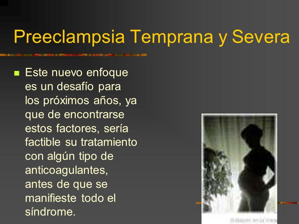 Preeclampsia Temprana y Severa Según Dekker (A. Journal Obst. Gin.) en estas preeclampsias de presentación temprana y severa, estos fenómenos trombofí