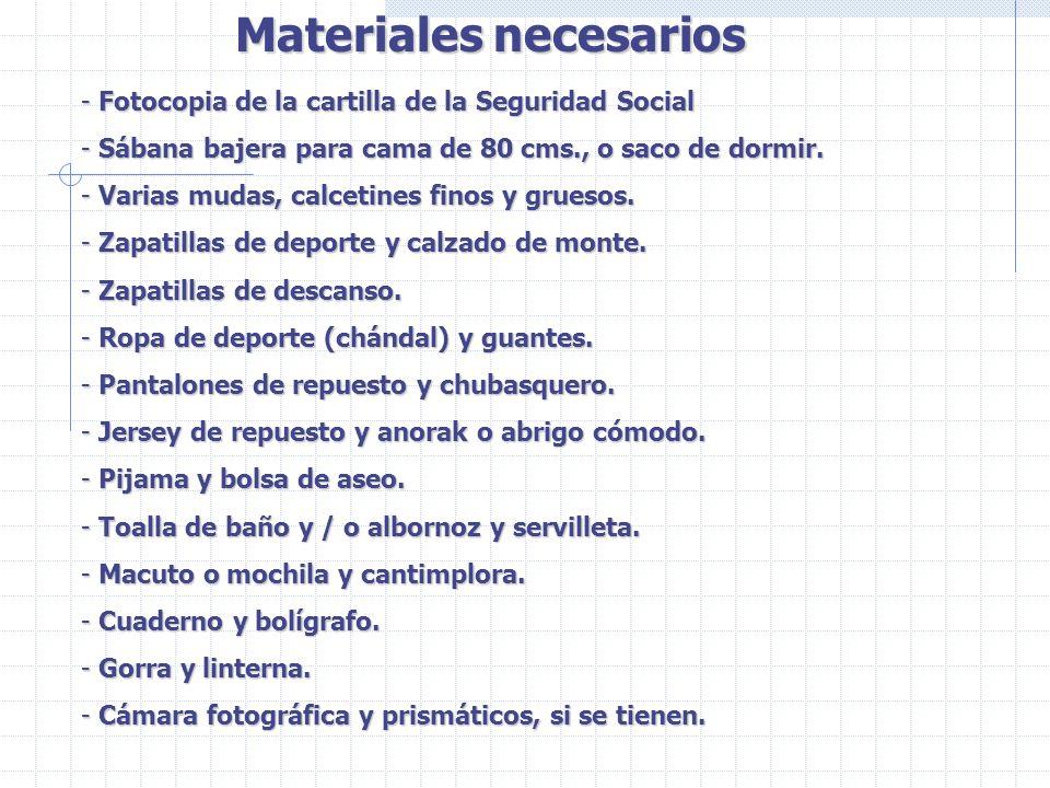 Materiales necesarios - Fotocopia de la cartilla de la Seguridad Social - Sábana bajera para cama de 80 cms., o saco de dormir. - Varias mudas, calcet
