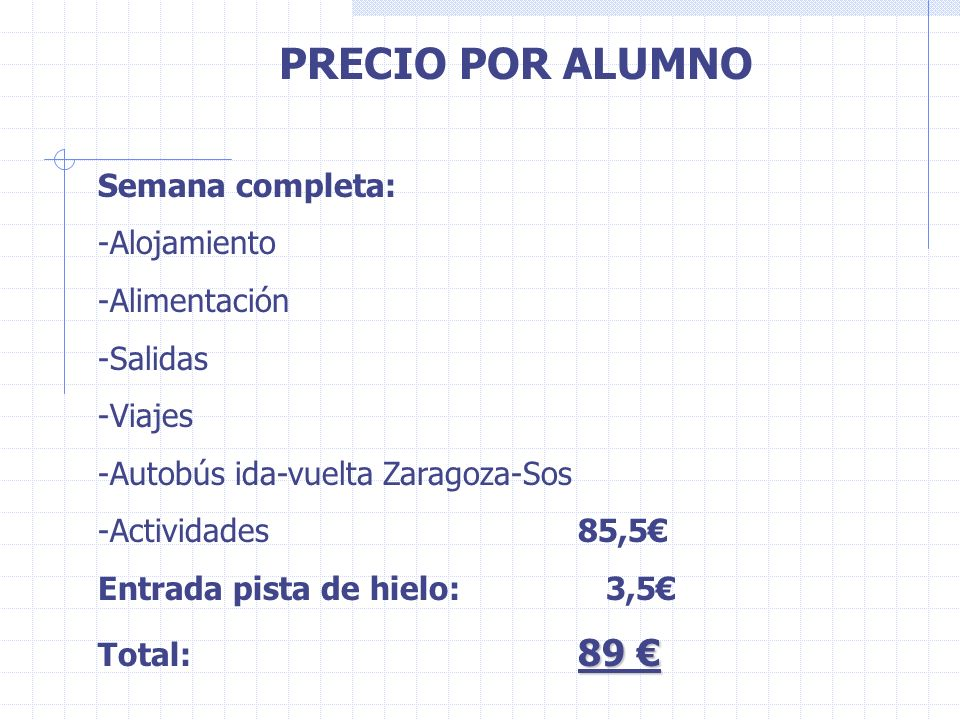 PRECIO POR ALUMNO Semana completa: -Alojamiento -Alimentación -Salidas -Viajes -Autobús ida-vuelta Zaragoza-Sos -Actividades85,5 Entrada pista de hiel