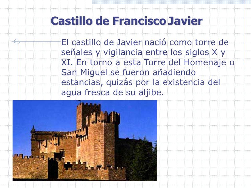 Castillo de Francisco Javier El castillo de Javier nació como torre de señales y vigilancia entre los siglos X y XI. En torno a esta Torre del Homenaj