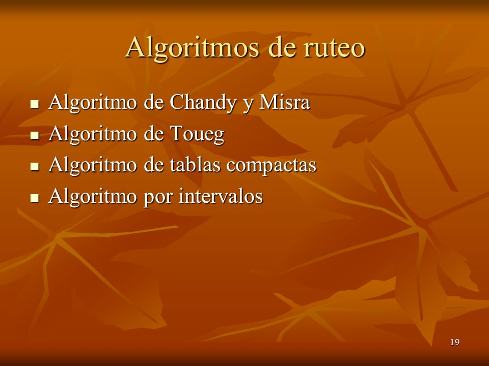 19 Algoritmos de ruteo Algoritmo de Chandy y Misra Algoritmo de Chandy y Misra Algoritmo de Toueg Algoritmo de Toueg Algoritmo de tablas compactas Alg