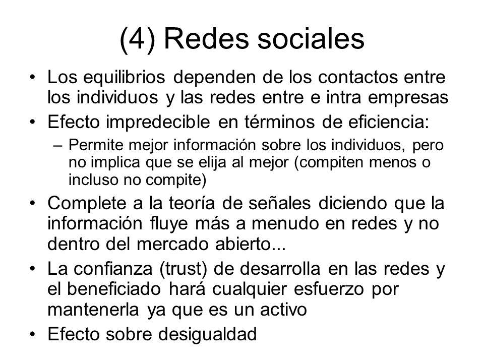 (4) Redes sociales Los equilibrios dependen de los contactos entre los individuos y las redes entre e intra empresas Efecto impredecible en términos d