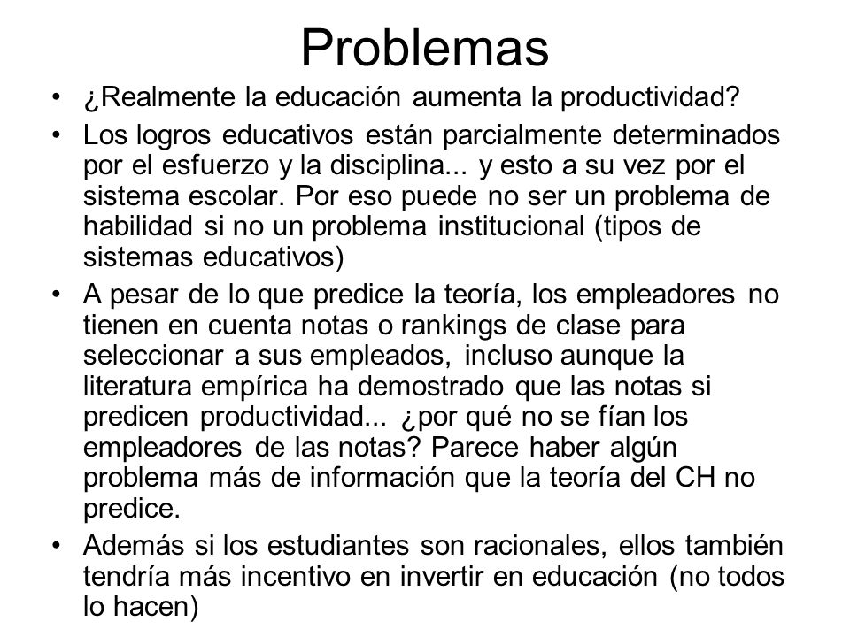 Problemas ¿Realmente la educación aumenta la productividad? Los logros educativos están parcialmente determinados por el esfuerzo y la disciplina... y