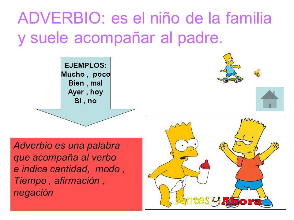 VERBO: es el padre de la familia y es muy importante en la oración. Le gusta comer, beber, ver la tele … El verbo es la palabra que Indica acción o es