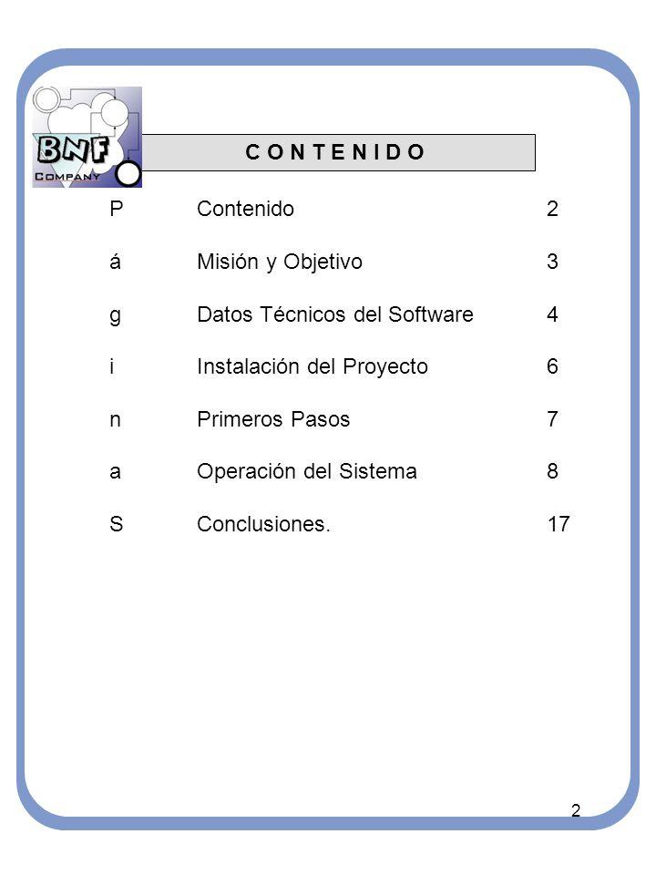 C O N T E N I D O PContenido2 áMisión y Objetivo3 gDatos Técnicos del Software4 iInstalación del Proyecto6 nPrimeros Pasos7 aOperación del Sistema8 SConclusiones.17 2