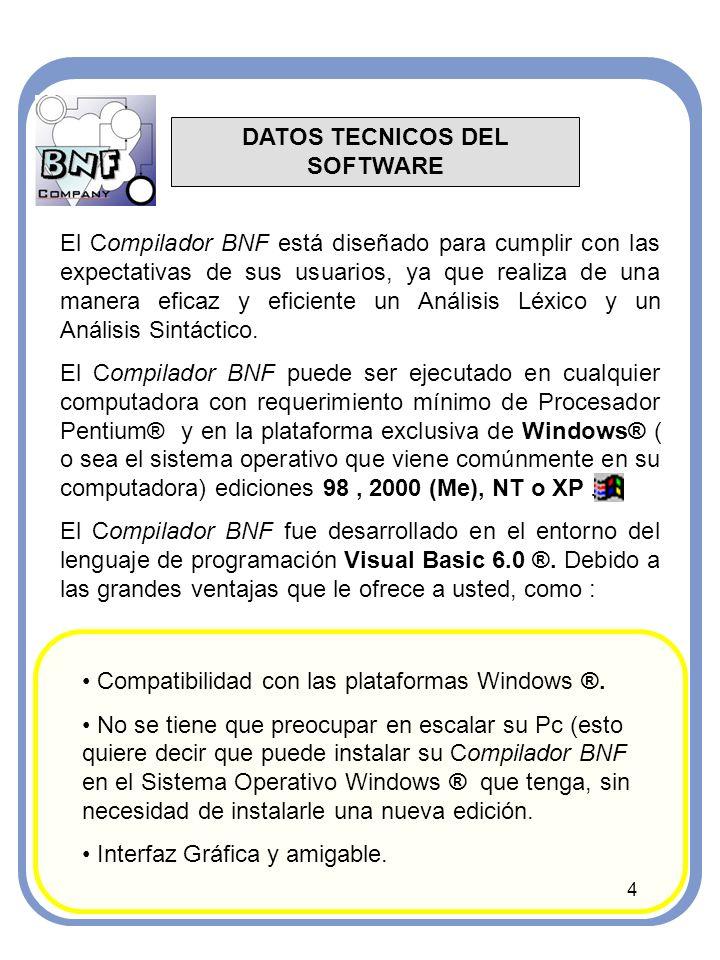DATOS TECNICOS DEL SOFTWARE 4 El Compilador BNF está diseñado para cumplir con las expectativas de sus usuarios, ya que realiza de una manera eficaz y eficiente un Análisis Léxico y un Análisis Sintáctico.