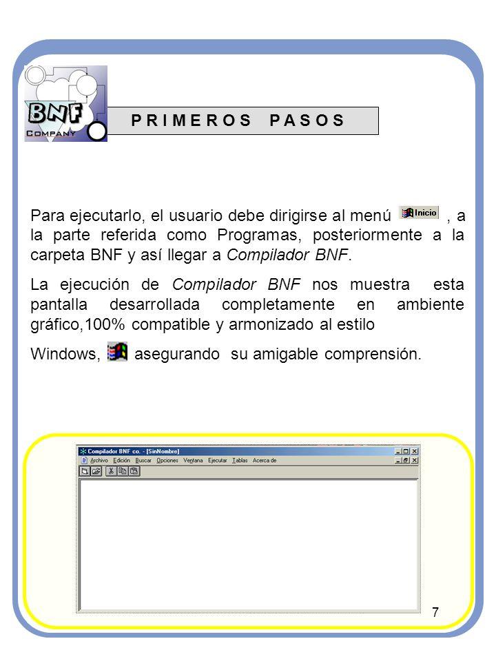 P R I M E R O S P A S O S 7 Para ejecutarlo, el usuario debe dirigirse al menú, a la parte referida como Programas, posteriormente a la carpeta BNF y así llegar a Compilador BNF.