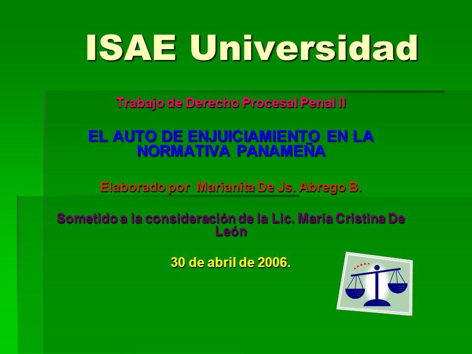 ISAE Universidad Trabajo de Derecho Procesal Penal II EL AUTO DE ENJUICIAMIENTO EN LA NORMATIVA PANAMEÑA Elaborado por Marianita De Js. Abrego B. Some