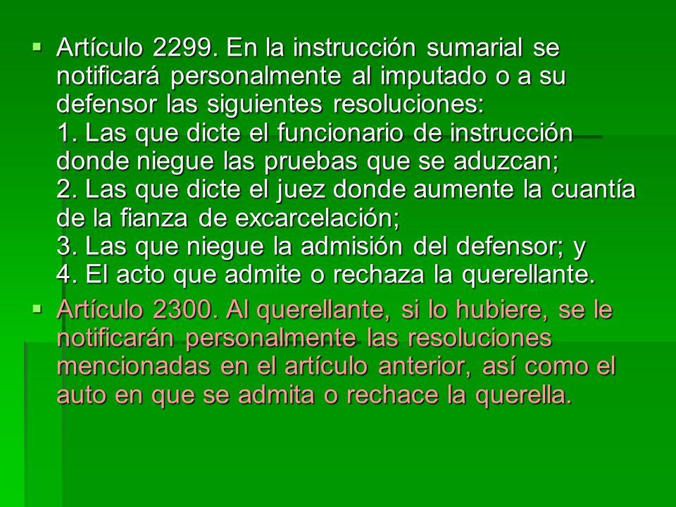 Artículo 2299. En la instrucción sumarial se notificará personalmente al imputado o a su defensor las siguientes resoluciones: 1. Las que dicte el fun