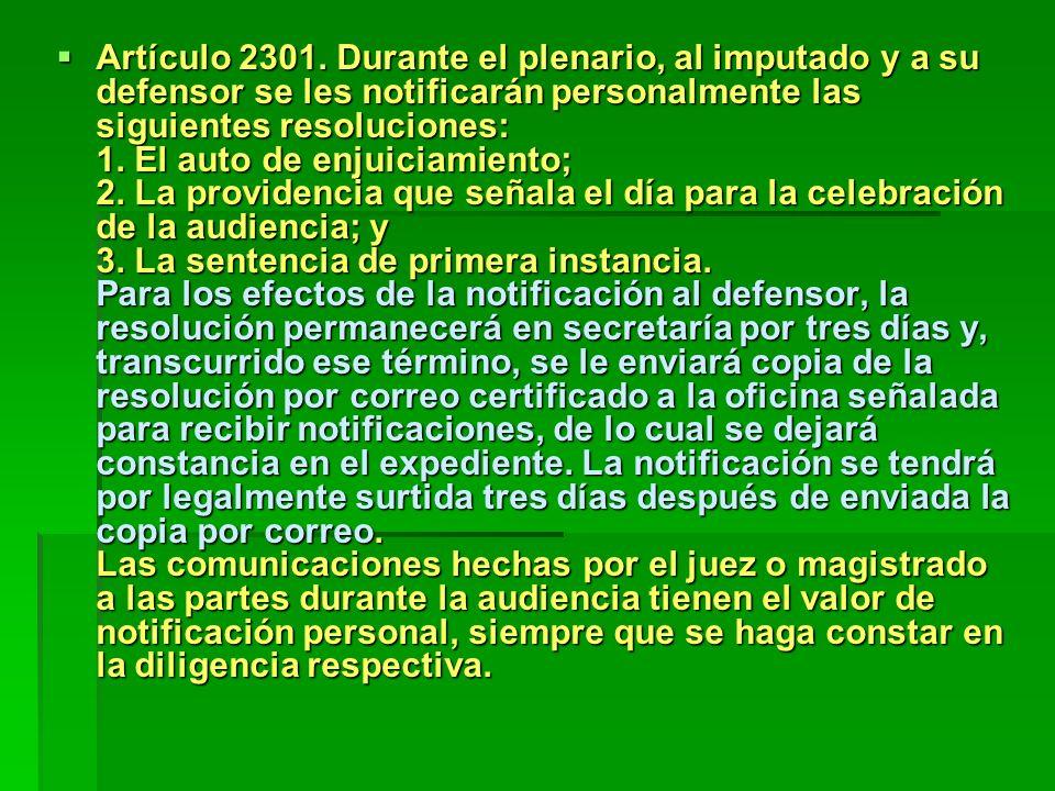 Artículo 2301. Durante el plenario, al imputado y a su defensor se les notificarán personalmente las siguientes resoluciones: 1. El auto de enjuiciami