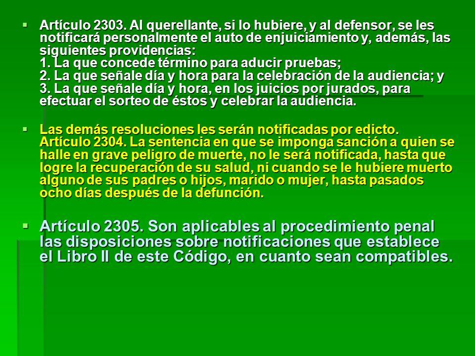 Artículo 2303. Al querellante, si lo hubiere, y al defensor, se les notificará personalmente el auto de enjuiciamiento y, además, las siguientes provi