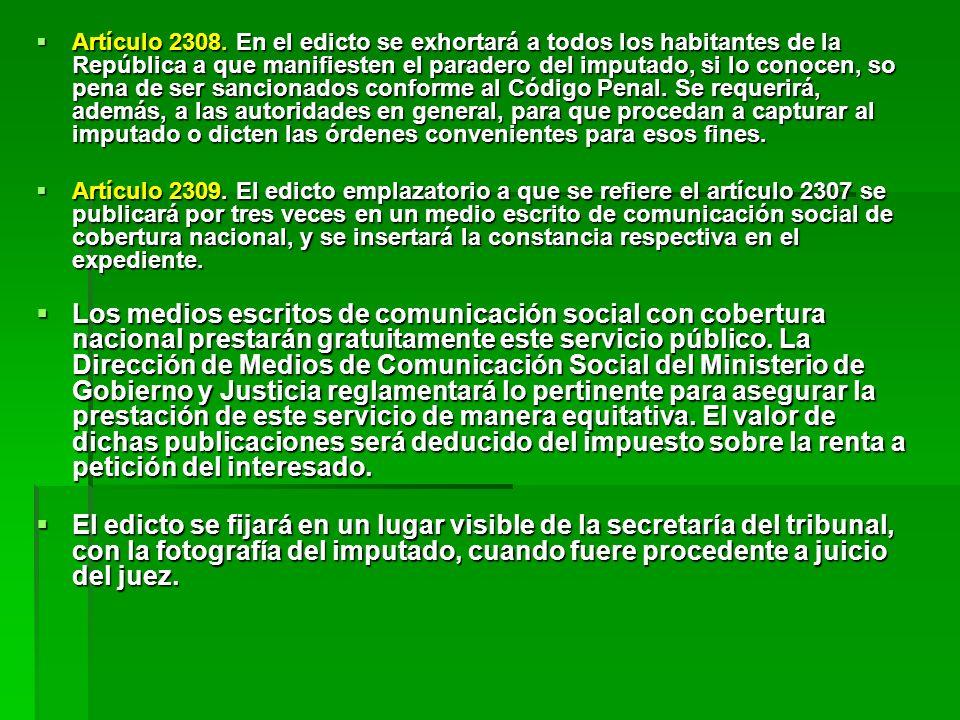Artículo 2308. En el edicto se exhortará a todos los habitantes de la República a que manifiesten el paradero del imputado, si lo conocen, so pena de