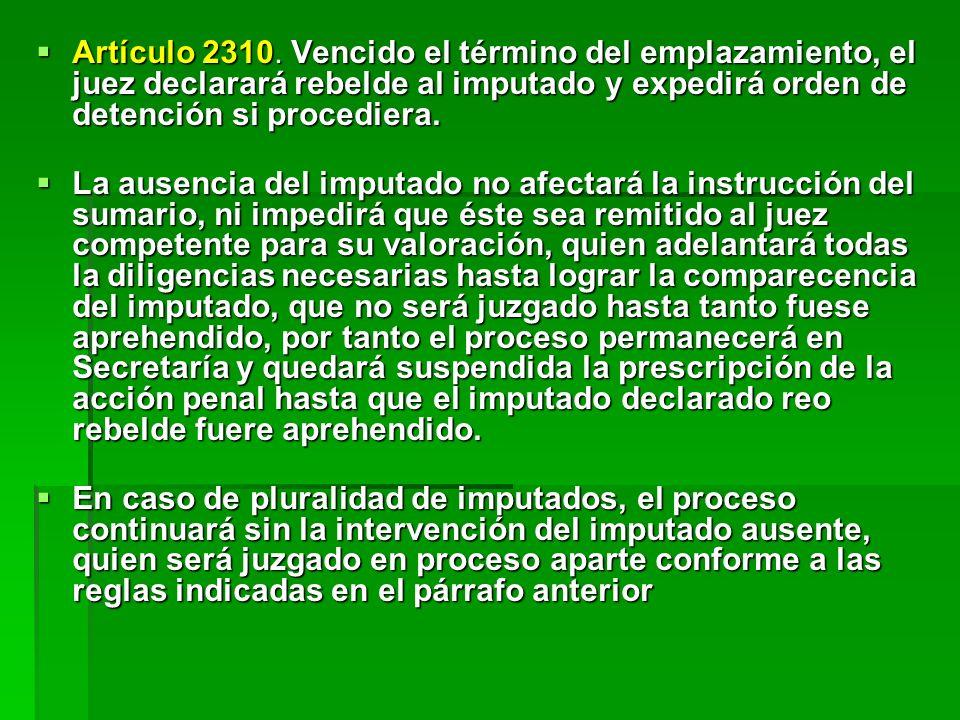 Artículo 2310. Vencido el término del emplazamiento, el juez declarará rebelde al imputado y expedirá orden de detención si procediera. Artículo 2310.