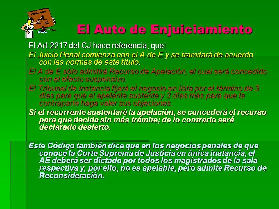 El Auto de Enjuiciamiento El Auto de Enjuiciamiento El Art.2217 del CJ hace referencia, que: El Juicio Penal comienza con el A de E y se tramitará de
