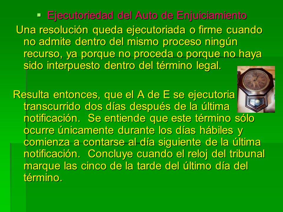 Ejecutoriedad del Auto de Enjuiciamiento Ejecutoriedad del Auto de Enjuiciamiento Una resolución queda ejecutoriada o firme cuando no admite dentro de