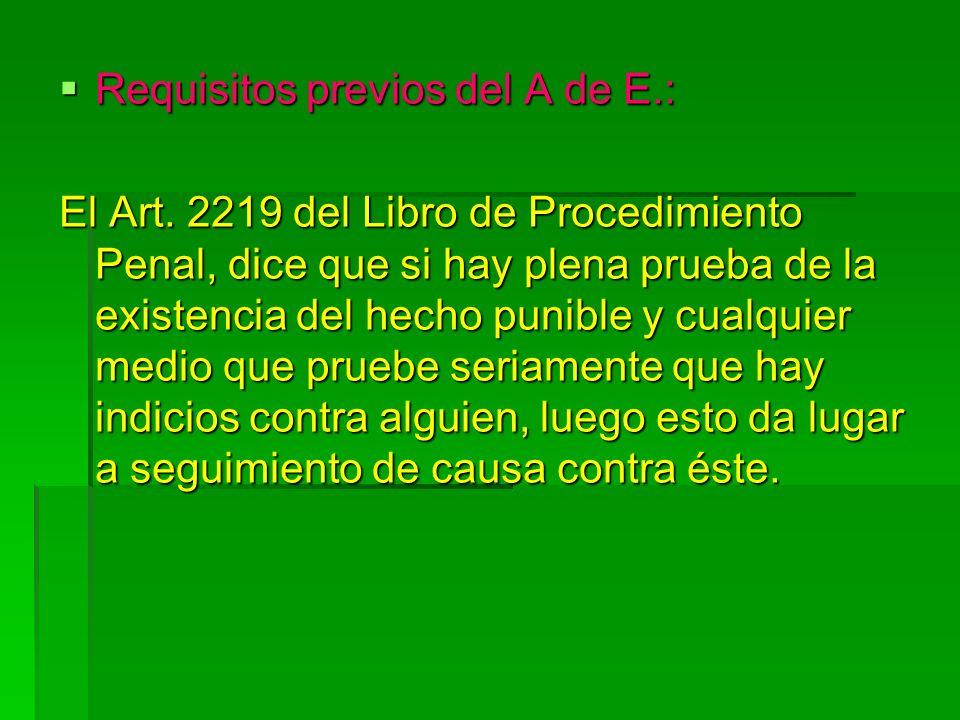 Requisitos previos del A de E.: Requisitos previos del A de E.: El Art. 2219 del Libro de Procedimiento Penal, dice que si hay plena prueba de la exis