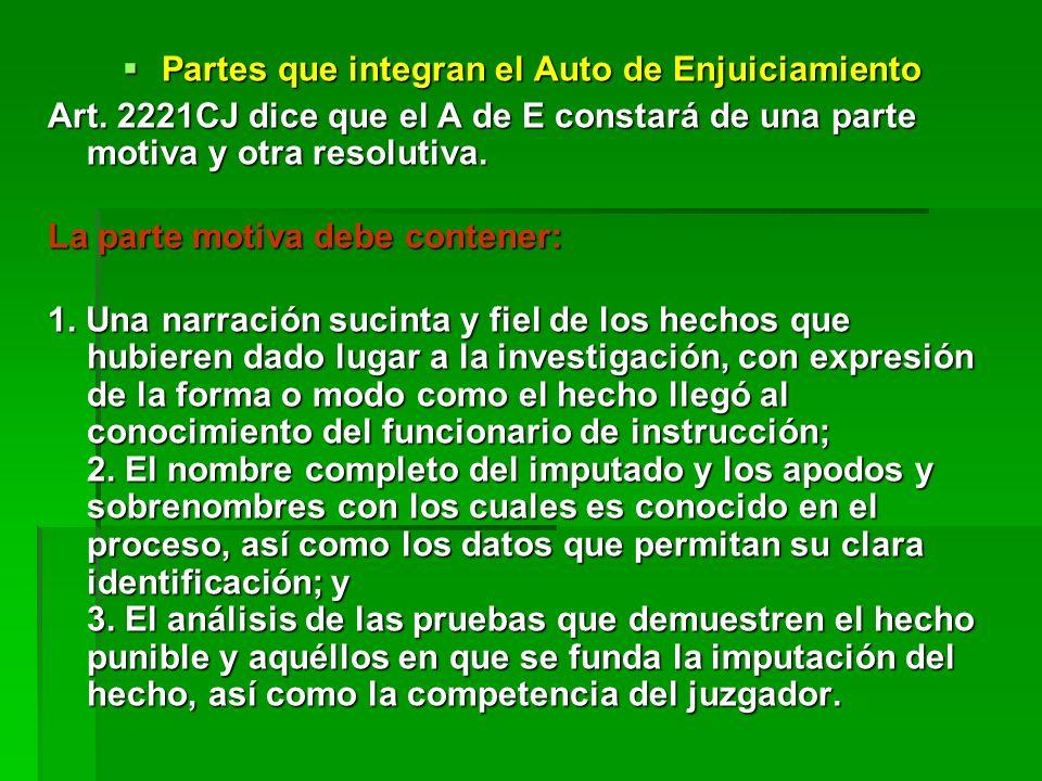 Partes que integran el Auto de Enjuiciamiento Partes que integran el Auto de Enjuiciamiento Art. 2221CJ dice que el A de E constará de una parte motiv