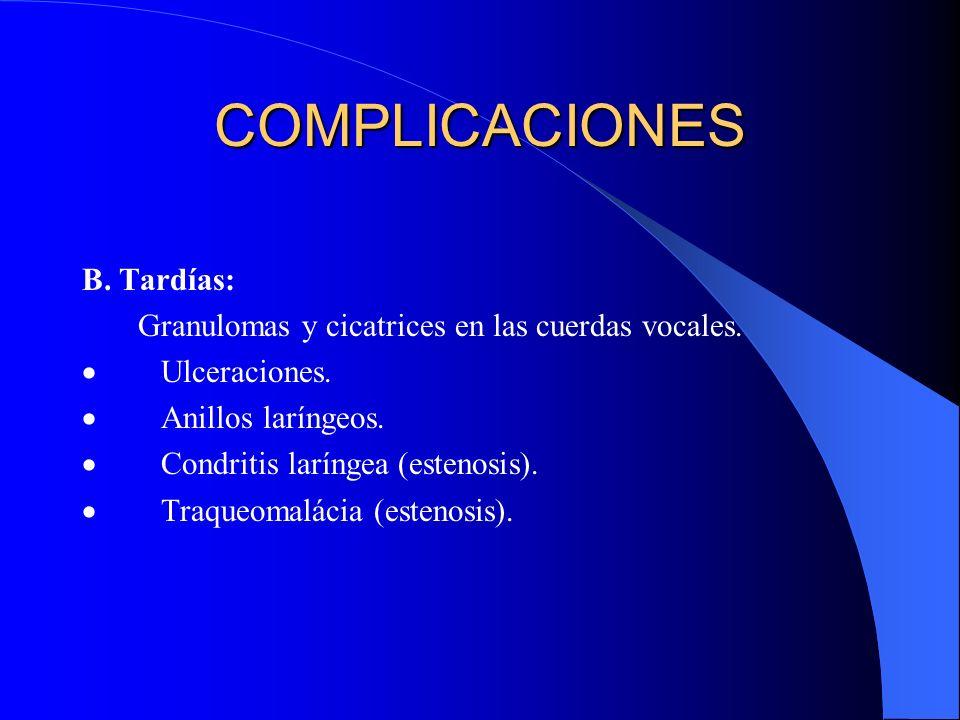 COMPLICACIONES B. Tardías: Granulomas y cicatrices en las cuerdas vocales. Ulceraciones. Anillos laríngeos. Condritis laríngea (estenosis). Traqueomal