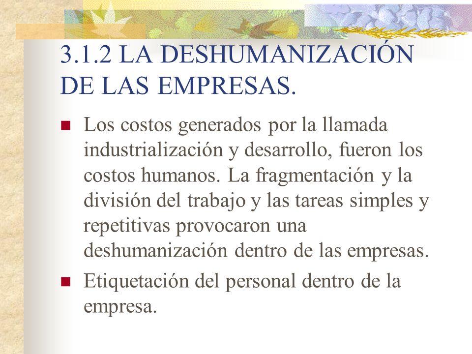 3.1.2 LA DESHUMANIZACIÓN DE LAS EMPRESAS. Los costos generados por la llamada industrialización y desarrollo, fueron los costos humanos. La fragmentac