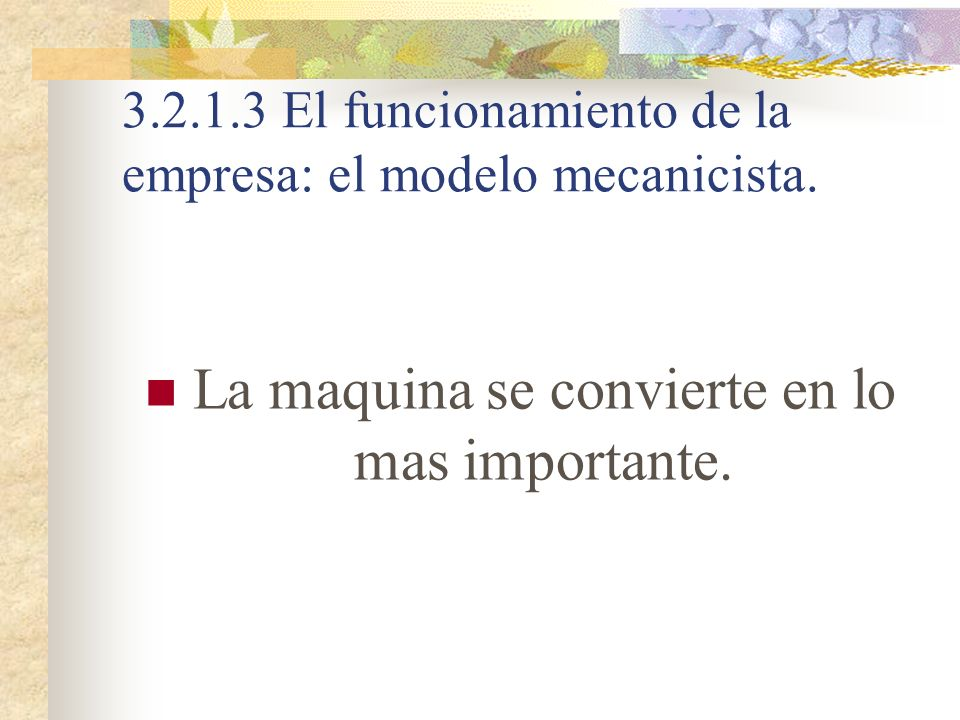 3.2.1.3 El funcionamiento de la empresa: el modelo mecanicista. La maquina se convierte en lo mas importante.