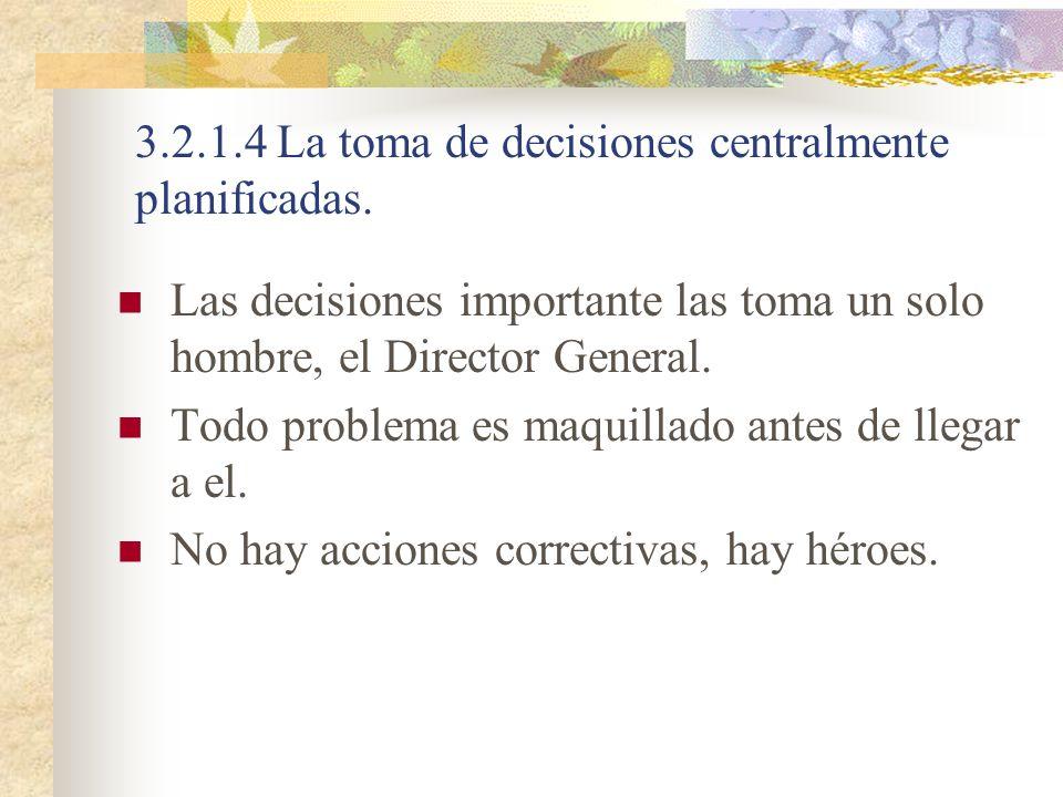 3.2.1.4 La toma de decisiones centralmente planificadas. Las decisiones importante las toma un solo hombre, el Director General. Todo problema es maqu