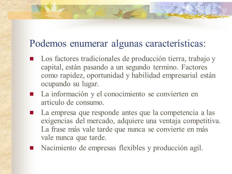 Podemos enumerar algunas características: Los factores tradicionales de producción tierra, trabajo y capital, están pasando a un segundo termino. Fact