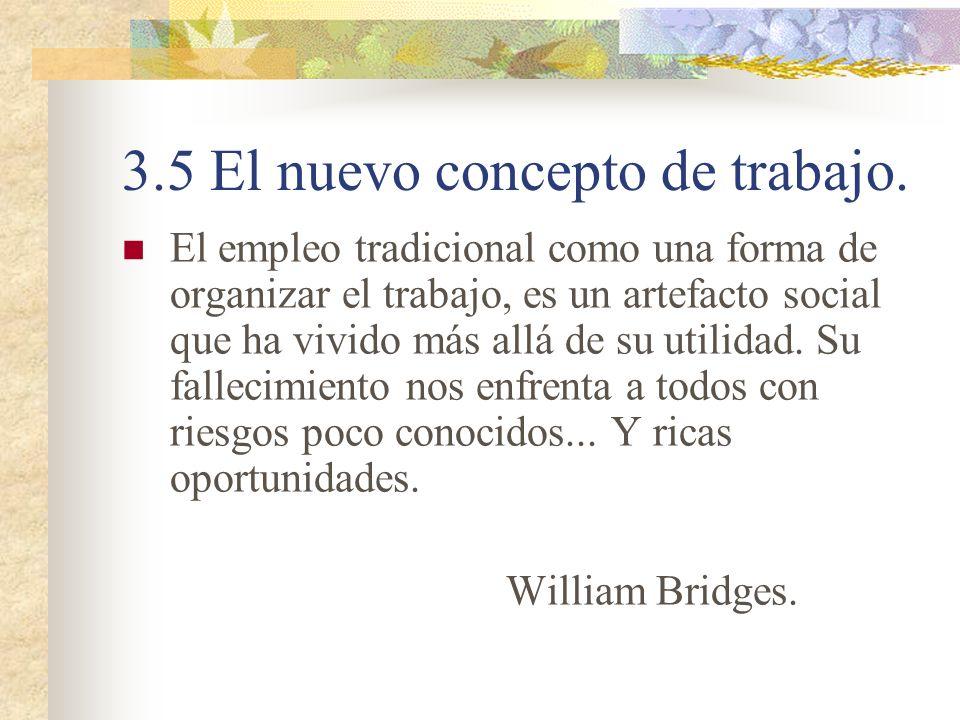 3.5 El nuevo concepto de trabajo. El empleo tradicional como una forma de organizar el trabajo, es un artefacto social que ha vivido más allá de su ut