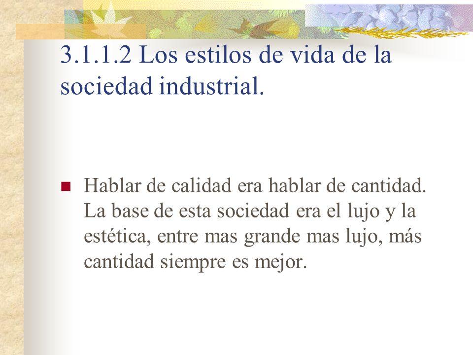 3.1.1.2 Los estilos de vida de la sociedad industrial. Hablar de calidad era hablar de cantidad. La base de esta sociedad era el lujo y la estética, e