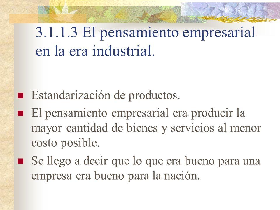 3.1.1.3 El pensamiento empresarial en la era industrial. Estandarización de productos. El pensamiento empresarial era producir la mayor cantidad de bi