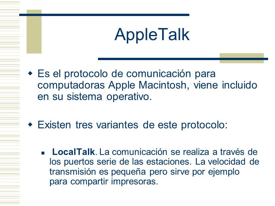 AppleTalk Es el protocolo de comunicación para computadoras Apple Macintosh, viene incluido en su sistema operativo. Existen tres variantes de este pr