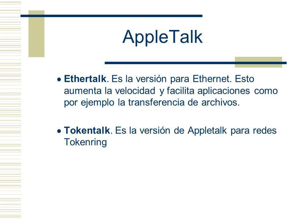 AppleTalk Ethertalk. Es la versión para Ethernet. Esto aumenta la velocidad y facilita aplicaciones como por ejemplo la transferencia de archivos. Tok